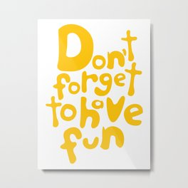 Don't Forget To Have Fun | Sunny Yellow on White | Motivational Typography Metal Print