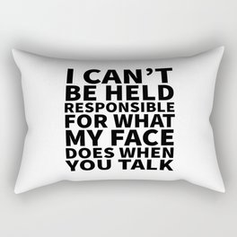 I Can't Be Held Responsible For What My Face Does When You Talk Rectangular Pillow