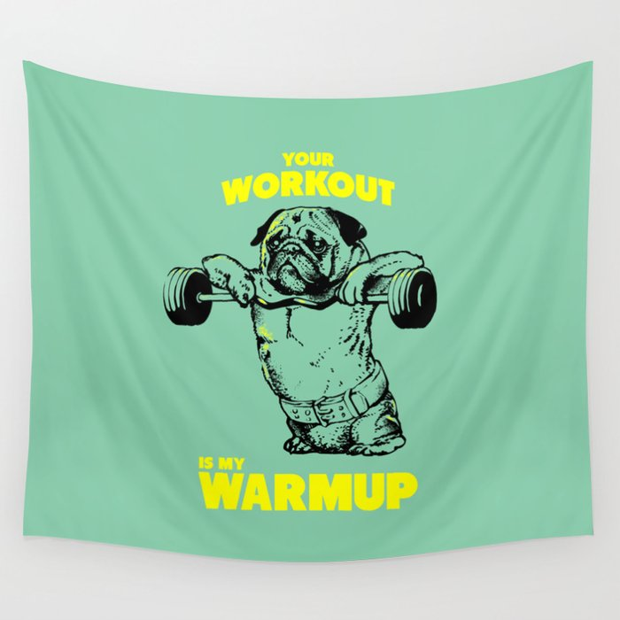 Your workout is my warm up Wall Tapestry by huebucket