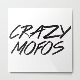 Crazy mofos Metal Print