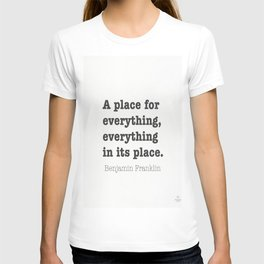 Benjamin Franklin. A place for everything, everything in its place. T-shirt