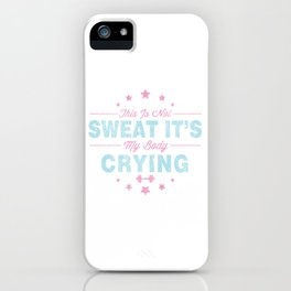 Funny This Is Not Sweat It's My Body Crying Gym iPhone Case