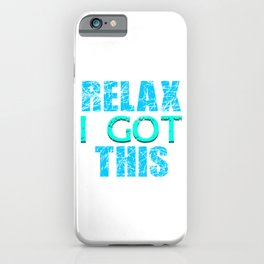 """Need help in expressing your thoughts? Here's the right tee for you! """"Relax I got this"""" tee for you! iPhone Case"""