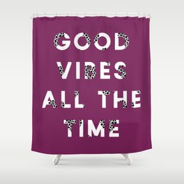 Good Vibes All The Time | Quote Shower Curtain