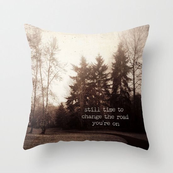 still time to change the road you're on Throw Pillow