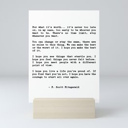 Life quote, For what it's worth... it's never too late or, in my case Mini Art Print