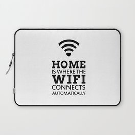 HOME IS WHERE THE WIFI CONNECTS AUTOMATICALLY Laptop Sleeve