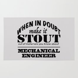 When in Doubt, Make it Stout - Mechanical Engineer Rug