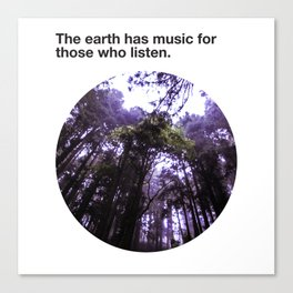 The Earth has music for those who listen Canvas Print