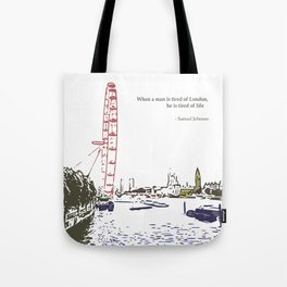 When a man is tired of London, he is tired of life Tote Bag