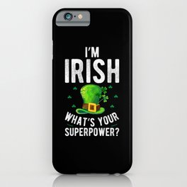 patricks day I'm Irish what's your superpower? iPhone Case
