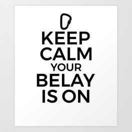 Funny Rock Climbing Gift - Your Belay is On Art Print