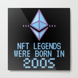 NFT Legends Were Born In 2005 Funny Crypto Metal Print
