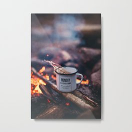Monday is a state of Mind | Vertical | Awesome | Quote | Motivational | Spilled | Spill | Mug | Cup | Hiking | Camping | Water | Drops | Campfire Metal Print