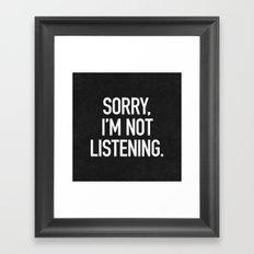 Sorry, I'm not listening Framed Art Print