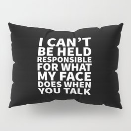 I Can't Be Held Responsible For What My Face Does When You Talk (Black & White) Pillow Sham