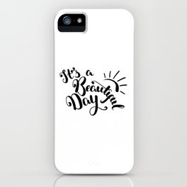 It's A Beautiful Day - Hand-drawn brush pen lettering. Modern calligraphy positive quote iPhone Case