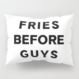 Fries before Guys Pillow Sham