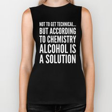 NOT TO GET TECHNICAL BUT ACCORDING TO CHEMISTRY ALCOHOL IS A SOLUTION (Black & White) Biker Tank