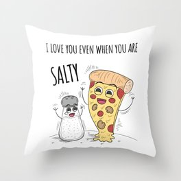 I love you even when you are salty - funny love quote Throw Pillow