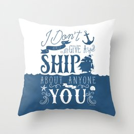 I Don't Really Give a Ship About Anyone But You Throw Pillow