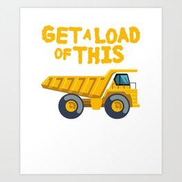 Get A Load Of This Funny Dump Trucks  Construction Truck   Art Print