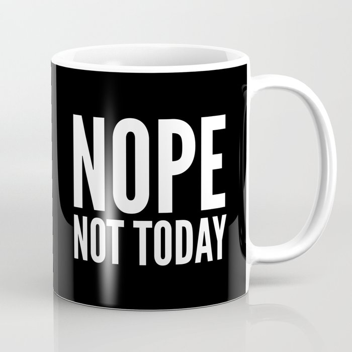 NOPE NOT TODAY (Black) Coffee Mug