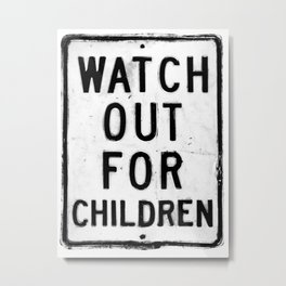 Watch out for children Metal Print