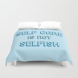 SELF CARE IS NOT SELFISH Duvet Cover