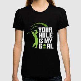 Your Hole Is My Goal - Fairway Green Golf Golfer T-shirt