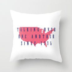 Talking Over One Another Since 1775 Throw Pillow