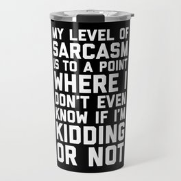Level Of Sarcasm Funny Quote Travel Mug
