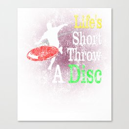 Life's Short Throw A Disc Golf Distressed Canvas Print