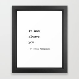 It was always you. - F. Scott Fitzgerald Framed Art Print