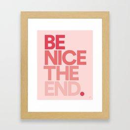 Be Nice The End. Framed Art Print