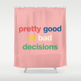 Pretty good at bad decisions Shower Curtain