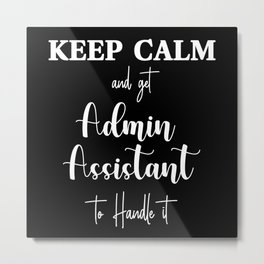 Keep calm and let admin assistant handle it Metal Print