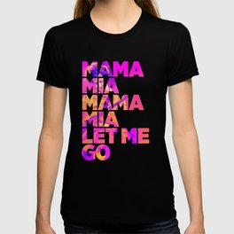 Mama mia mama mia let me go T-shirt