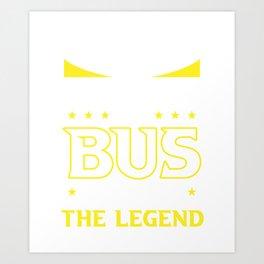 The Man The Myth The Bus Driver The Legend Motive Art Print