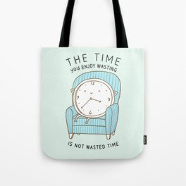 The Time You Enjoy Wasting Tote Bag