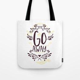 Go Away Funny Sarcastic Humor Tote Bag