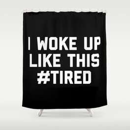 Woke Up Tired Funny Quote Shower Curtain