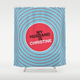 My Husband Is Christine Shower Curtain