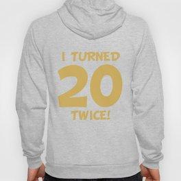 I Turned 20 Twice! Funny 40th Birthday Hoody