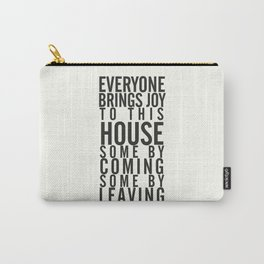 Everyone brings joy to this house, dark humour quote, home, love, guests, family, leaving, coming Carry-All Pouch