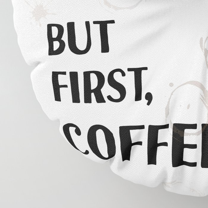 But First, Coffee - Caffeine Addicts Unite! Floor Pillow