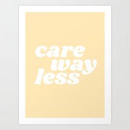 care way less Art Print