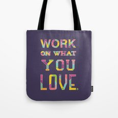 Work On What You Love Tote Bag