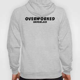 Overworked / Underlaid Hoody