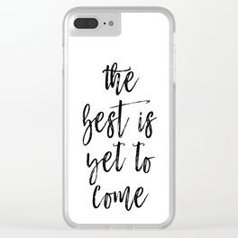The Best Is Yet To Come, The Best Quote, Best Is Coming, Success Is Going Your Way Clear iPhone Case
